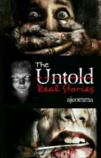 The Untold Real Stories by ajeomma