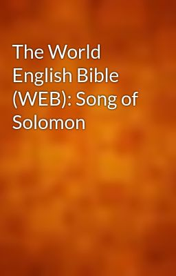 The World English Bible (WEB): Song of Solomon