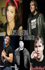 Rays of Being a Lunatic (A Dean Ambrose Story) by shieldsgirl