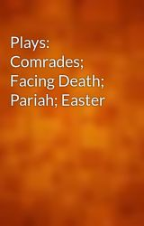 Plays: Comrades; Facing Death; Pariah; Easter by gutenberg