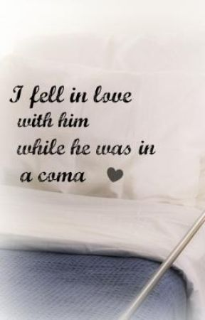 I Fell In Love With Him While He Was In A Coma by normaa