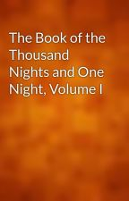 The Book of the Thousand Nights and One Night, Volume I by gutenberg