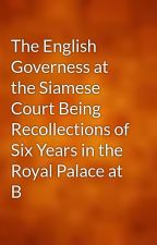 The English Governess at the Siamese Court Being Recollections of Six Years in the Royal Palace at B by gutenberg