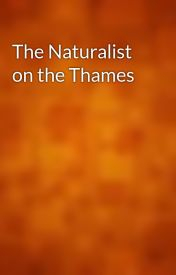 The Naturalist on the Thames by gutenberg