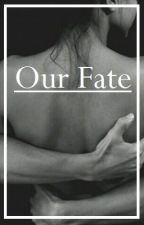 Our fate. by DaisyJenna98