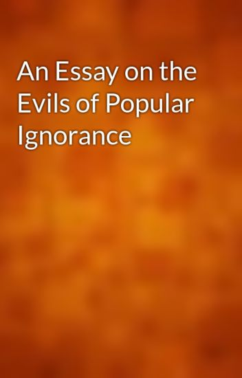 An Essay On The Evils Of Popular Ignorance  Gutenberg  Wattpad  Reflective Essay Thesis also Examples Of Persuasive Essays For High School  Business Plan Writer For Mac