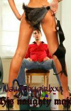 His Naughty Maid by Naughtygirlxxx