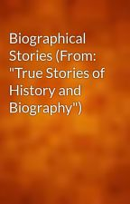 "Biographical Stories (From: ""True Stories of History and Biography"") by gutenberg"