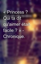 « Princess ? Qui ta dit qu'aimer était facile ? » - Chronique. by Chroniques_world