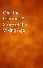 Olaf the Glorious A Story of the Viking Age by gutenberg