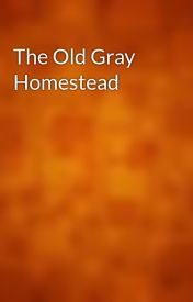 The Old Gray Homestead by gutenberg