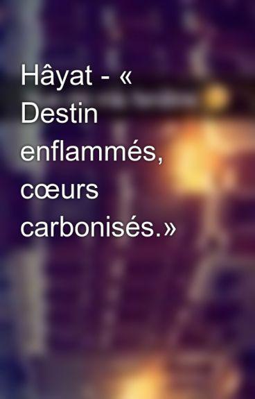 Hâyat - « Destin enflammés, cœurs carbonisés.»