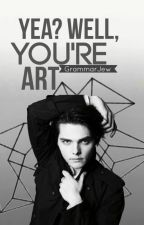 Yea? Well, You're Art | Gerard Way Father/Daughter by GrammarJew