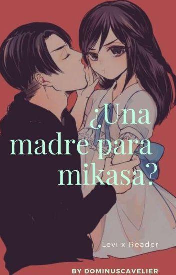 ¿una madre para Mikasa?-(Levi x Reader)