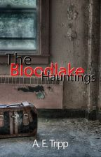 The Bloodlake Hauntings by AmberCovert
