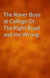 The Rover Boys at College Or  The Right Road and the Wrong by gutenberg