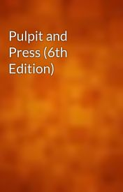Pulpit and Press (6th Edition) by gutenberg