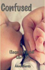 Confused (Saga ¡Mi bebé! Libro1) RETIRADA TEMPORALMENTE by AnnaJhorely
