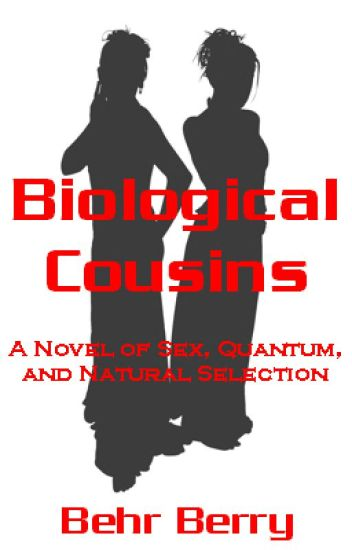 Biological Cousins: A Novel of Sex, Quantum, and Natural Selection