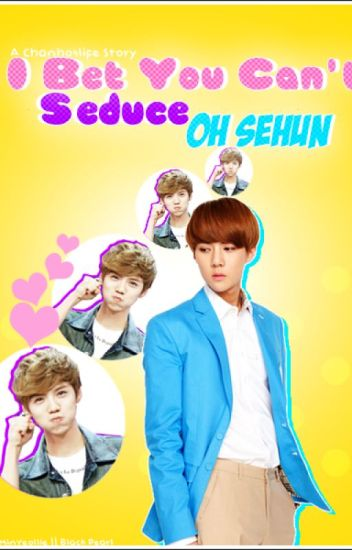 I Bet You Can't Seduce Oh Sehun (Hunhan fanfiction)