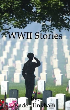 WW2 Stories (Completed) by KadenTinkham