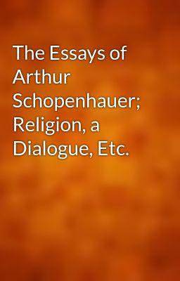 schopenhauer essays gutenberg The essays of arthur schopenhauer religion, a dialogue, etc arthur schopenhauer the project gutenberg ebook, the essays of arthur schopenhauer religion.