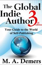 The Global Indie Author: Your Guide to the World of Self-Publishing, 3rd ed. by MADemerswriter