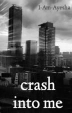 crash into me by I-Am-Ayesha