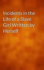 Incidents in the Life of a Slave Girl Written by Herself by gutenberg