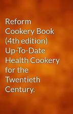 Reform Cookery Book (4th edition) Up-To-Date Health Cookery for the Twentieth Century. by gutenberg