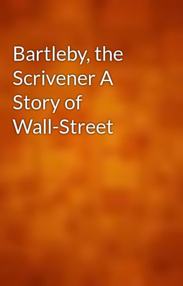 the call of bartleby the scrivener The narrator of bartleby the scrivener is the lawyer, who runs a law practice   he calls bartleby in to do the job, but bartleby responds: i would prefer not to.