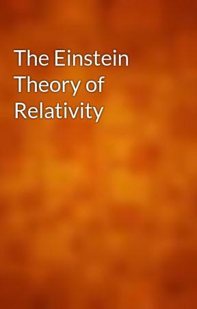 The Einstein Theory of Relativity by gutenberg