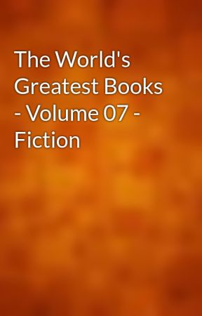 The World's Greatest Books - Volume 07 - Fiction by gutenberg