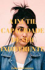 A Inútil Capacidade de Ser Indiferente by FabrcioFonseca