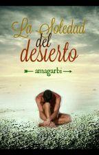 la soledad del desierto by amagarbi