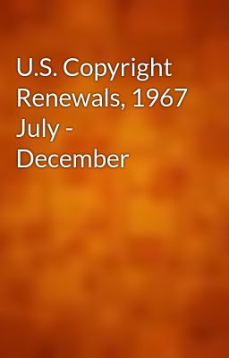U.S. Copyright Renewals, 1967 July - December