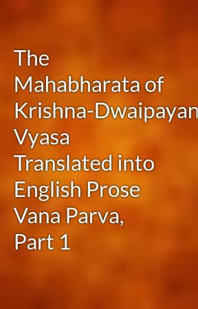 The Mahabharata of Krishna-Dwaipayana Vyasa Translated into English