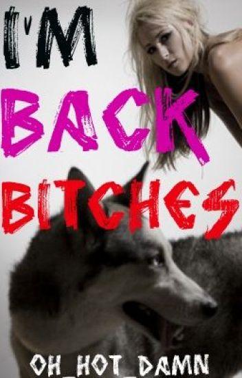 I'M BACK BITCHES!