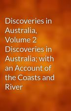 Discoveries in Australia, Volume 2 Discoveries in Australia; with an Account of the Coasts and River by gutenberg