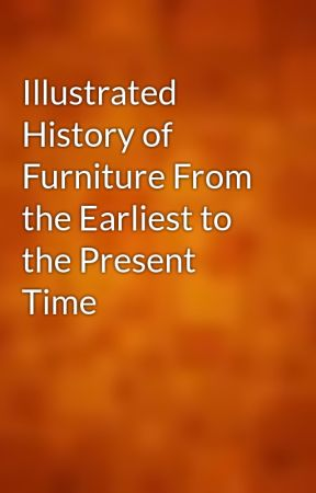 Illustrated History of Furniture From the Earliest to the Present Time by gutenberg