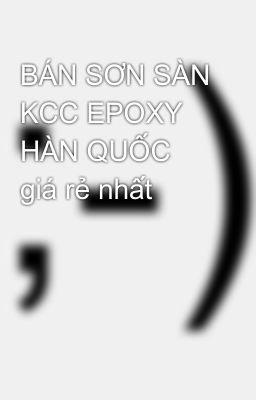 BÁN SƠN SÀN KCC EPOXY HÀN QUỐC giá rẻ nhất