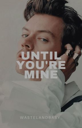 Until You're Mine 》Harry Styles by Sedated_