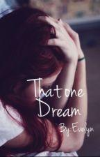 That One Dream by -TeddyTheBear-