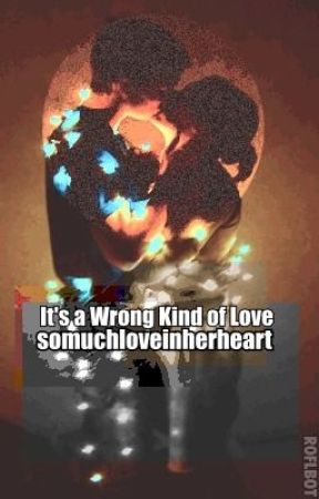 It's A Wrong Kind of Love by somuchloveinherheart