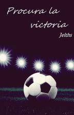 Procura la victoria. (One shot varios) by Jelths