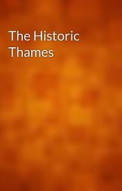 The Historic Thames by gutenberg