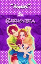 """Amor"" De Biblioteca  [2da Parte De: Mi Chico Americano ❤️] {TERMINADA} by MikuWritten"