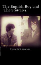 The English Boy and The Stutterer. (Ryden shortstory) by Melody_is_Forever