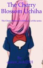The Cherry Blossom Uchiha{A Sakura Haruno Fanfic} by queen_redz2301