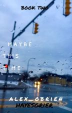 Maybe This Time // Hayes Grier by alex_obrien
